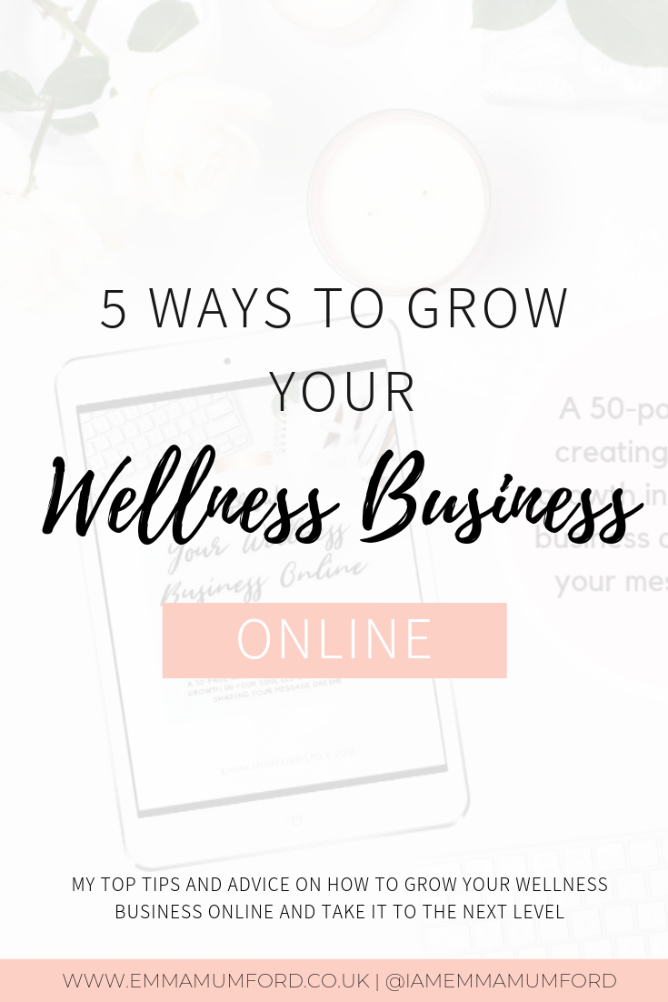 5 WAYS TO GROW YOUR WELLNESS BUSINESS ONLINE - Emma Mumford