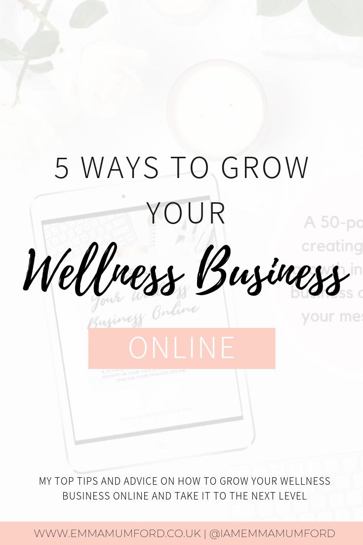 5 WAYS TO GROW YOUR WELLNESS BUSINESS ONLINE - Emma Mumford