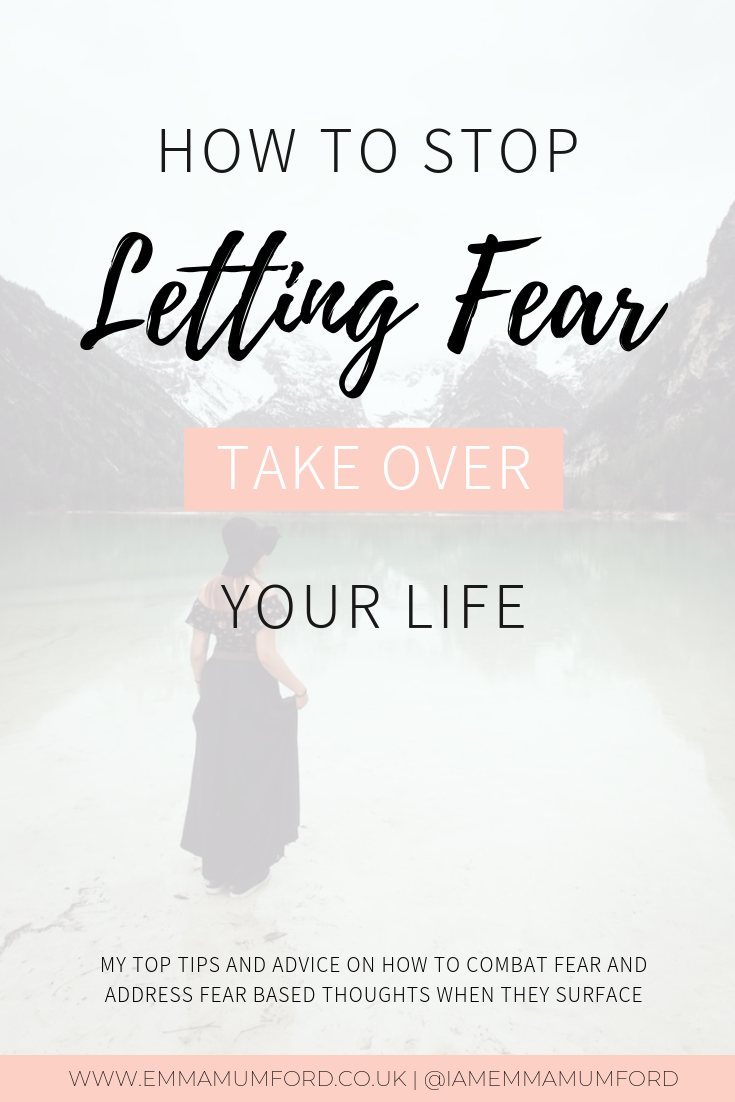 HOW TO STOP LETTING FEAR TAKE OVER YOUR LIFE - Emma Mumford