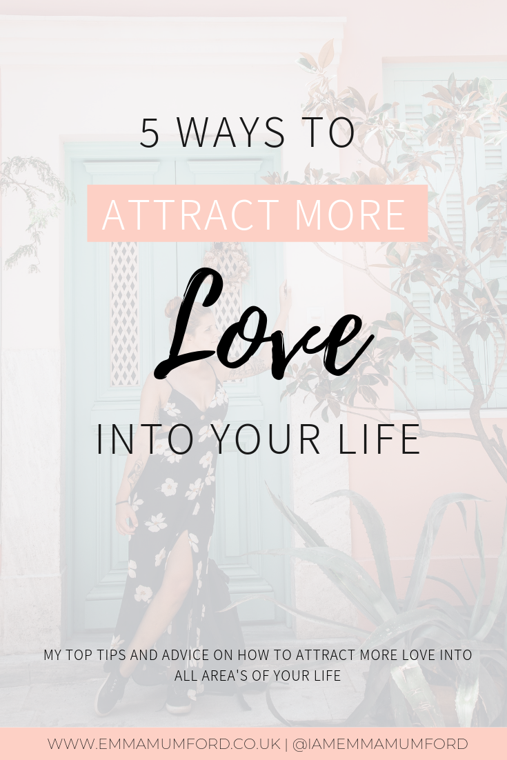 5 WAYS TO ATTRACT MORE LOVE INTO YOUR LIFE