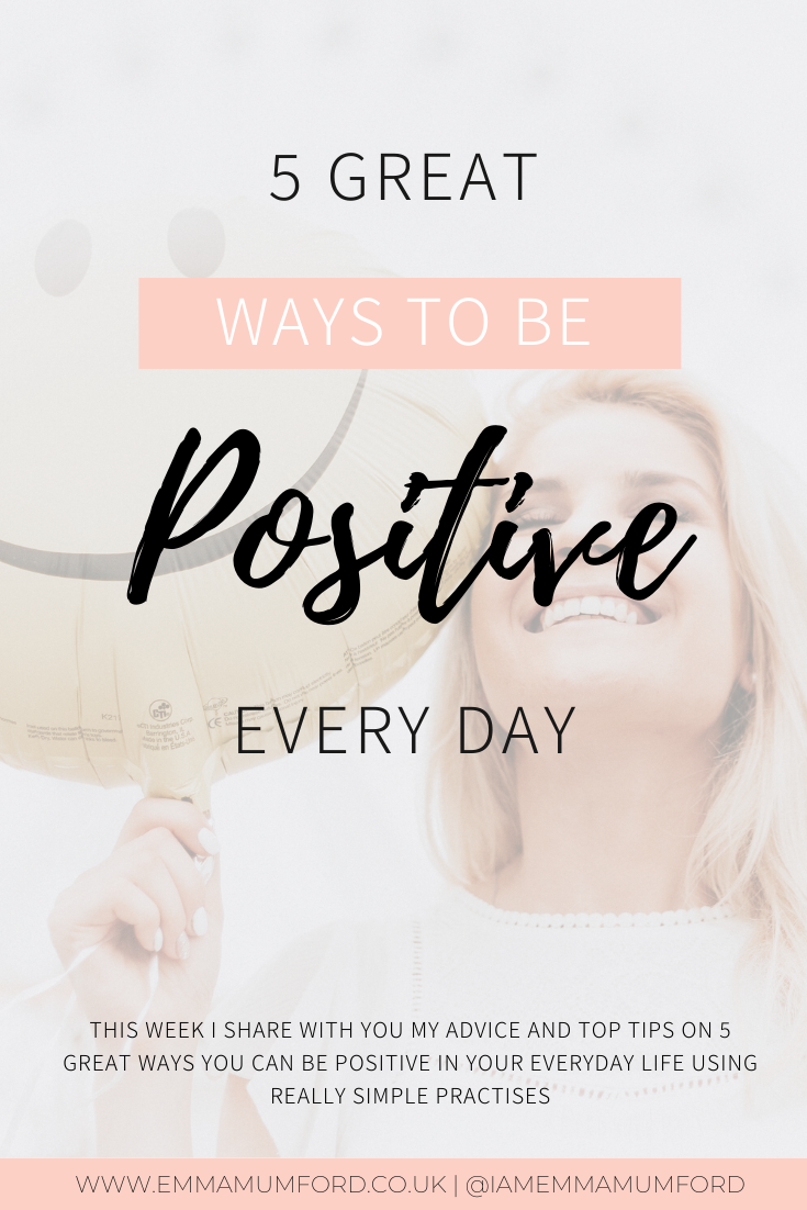 5 GREAT WAYS TO BE POSITIVE EVERY DAY - Emma Mumford