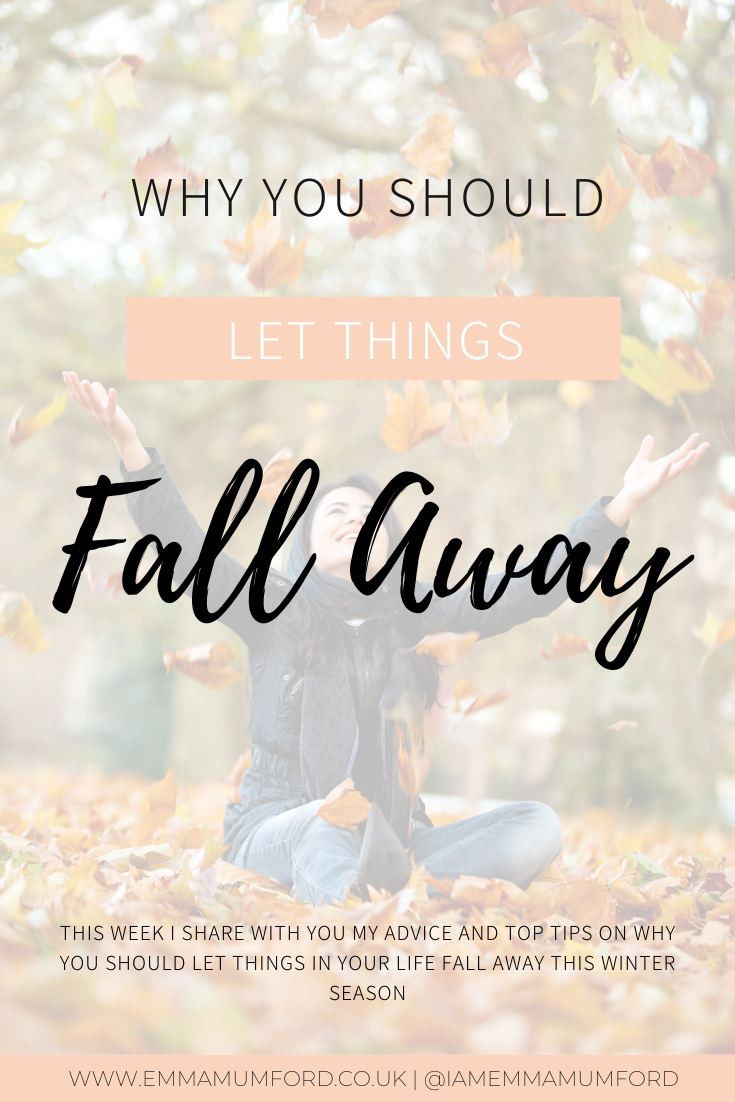 WHY YOU SHOULD LET THINGS FALL AWAY - Emma Mumford