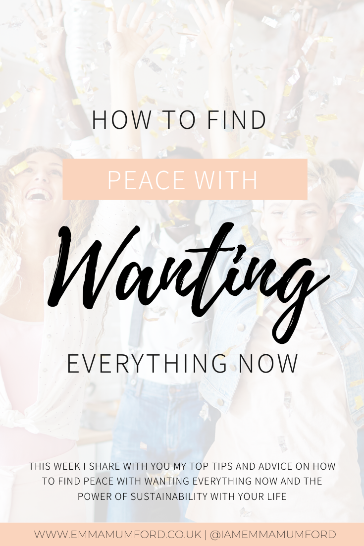 HOW TO FIND PEACE WITH WANTING EVERYTHING NOW - Emma Mumford