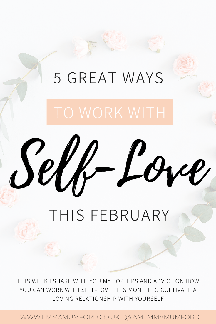 5 GREAT WAYS TO WORK WITH SELF-LOVE THIS FEBRUARY - Emma Mumford
