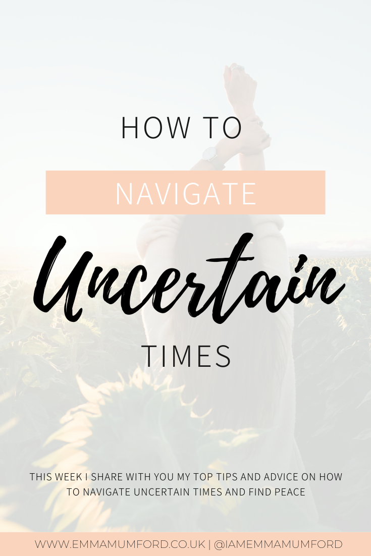 HOW TO NAVIGATE UNCERTAIN TIMES - Emma Mumford