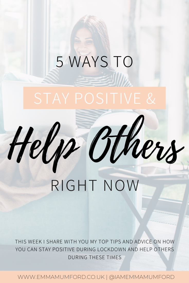 5 WAYS TO STAY POSITIVE AND HELP OTHERS RIGHT NOW - Emma Mumford
