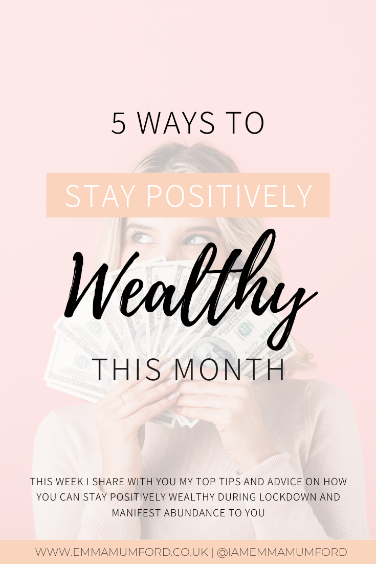 5 WAYS TO STAY POSITIVELY WEALTHY THIS MONTH - Emma Mumford
