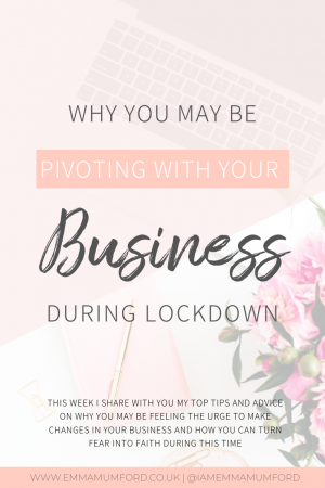 WHY YOU MAY BE PIVOTING WITH YOUR BUSINESS DURING LOCKDOWN - Emma Mumford