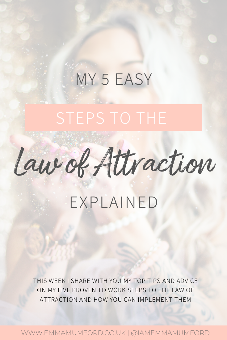 MY 5 EASY STEPS TO THE LAW OF ATTRACTION EXPLAINED - Emma Mumford