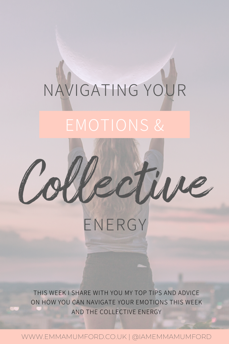 NAVIGATING YOUR EMOTIONS & COLLECTIVE ENERGY - Emma Mumford