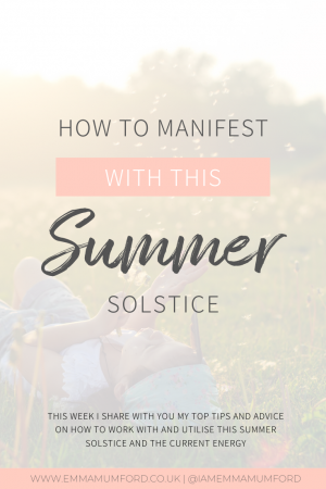 HOW TO MANIFEST WITH THIS SUMMER SOLSTICE - Emma Mumford