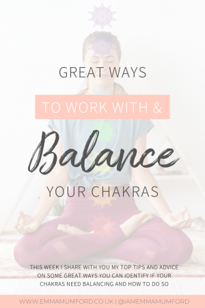 GREAT WAYS TO WORK WITH & BALANCE YOUR CHAKRAS - Emma Mumford
