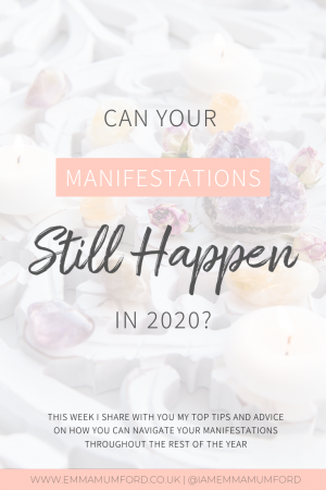 CAN YOUR MANIFESTATIONS STILL HAPPEN IN 2020? - Emma Mumford