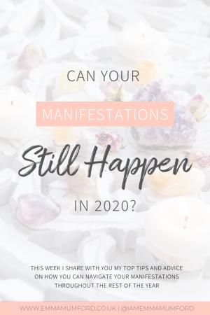 CAN YOUR MANIFESTATIONS STILL HAPPEN IN 2020? - Emma Mumford
