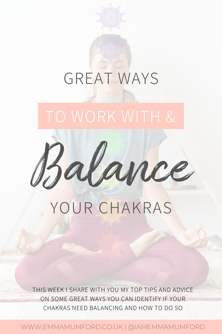 GREAT WAYS TO WORK WITH & BALANCE YOUR CHAKRAS - Emma Mumford
