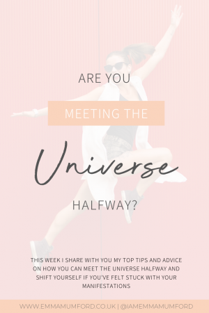 ARE YOU MEETING THE UNIVERSE HALFWAY? - Emma Mumford