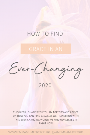 HOW TO FIND GRACE IN AN EVER-CHANGING 2020 - Emma Mumford