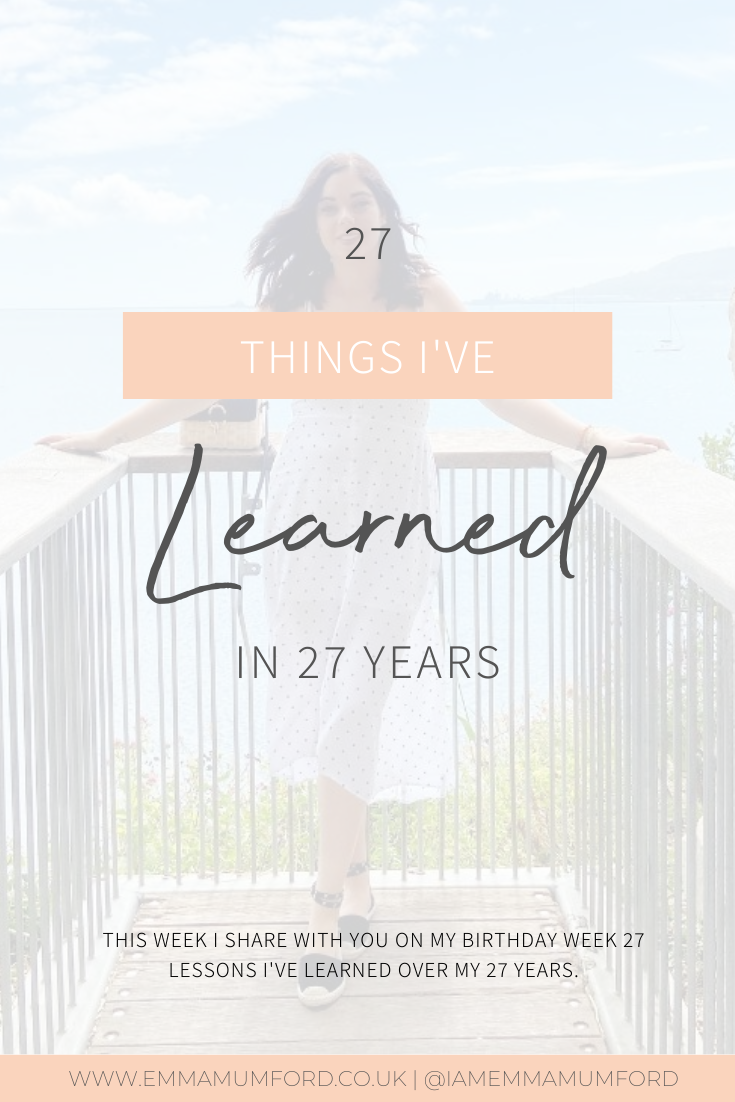 27 THINGS I'VE LEARNED IN 27 YEARS - Emma Mumford