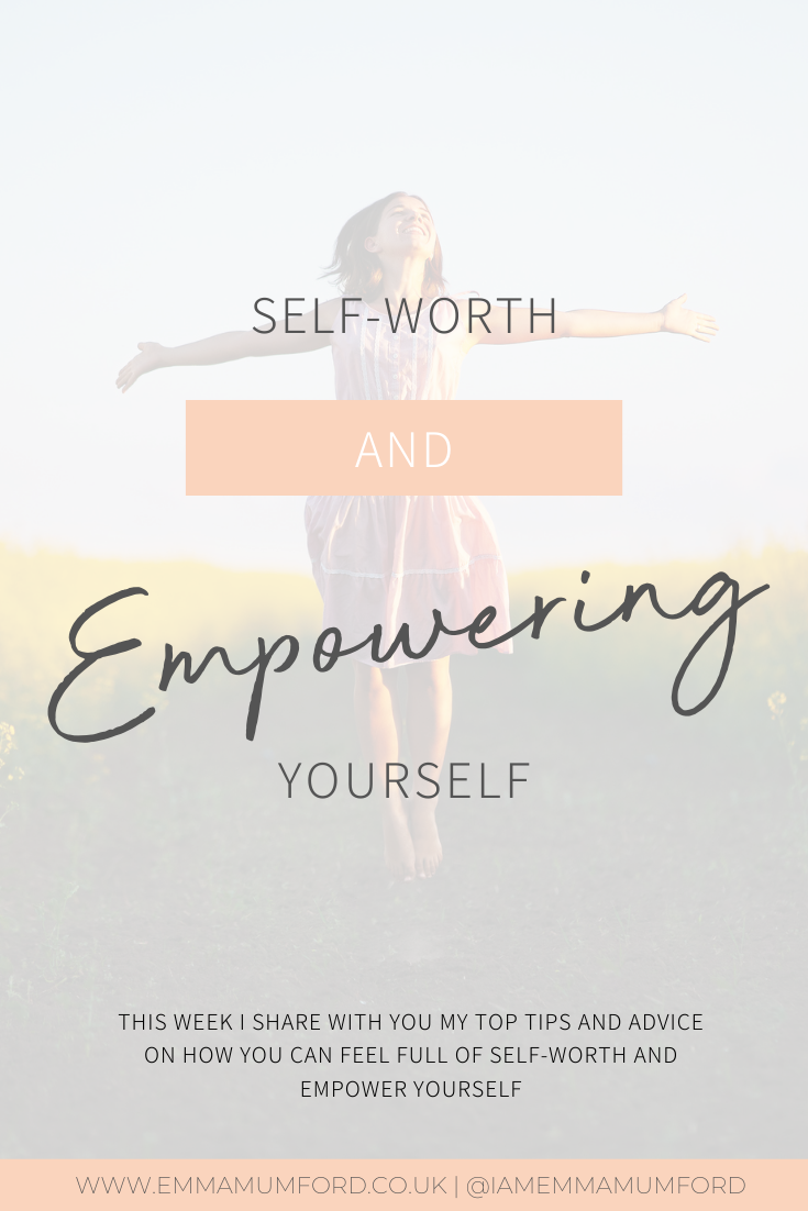 SELF-WORTH & EMPOWERING YOURSELF - Emma Mumford