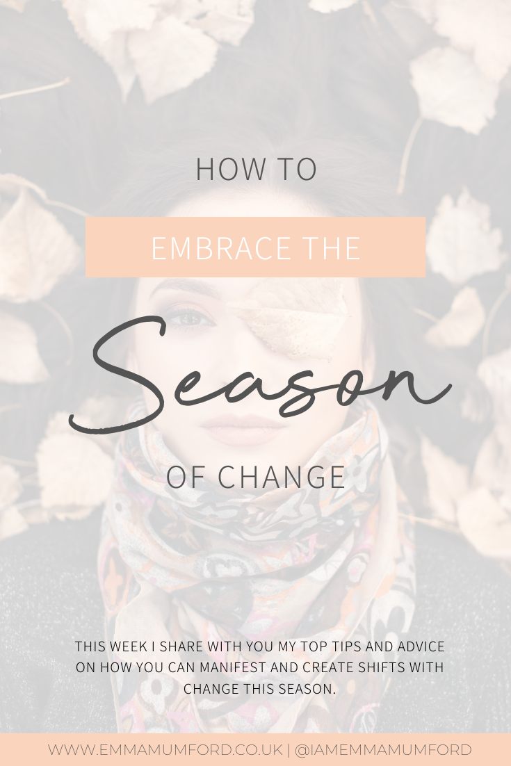 HOW TO EMBRACE THE SEASON OF CHANGE - Emma Mumford