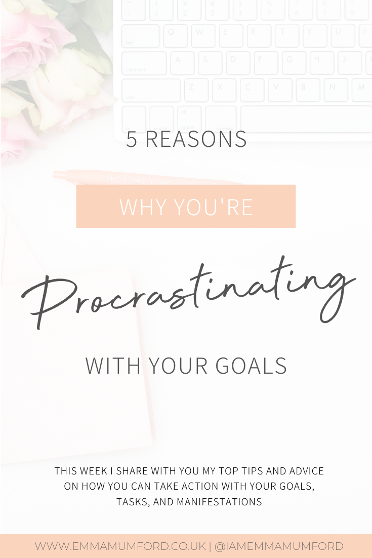 5 REASONS WHY YOU'RE PROCRASTINATING WITH YOUR GOALS - Emma Mumford