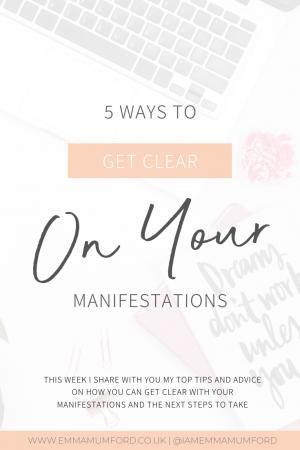 5 WAYS TO GET CLEAR ON YOUR MANIFESTATIONS - Emma Mumford