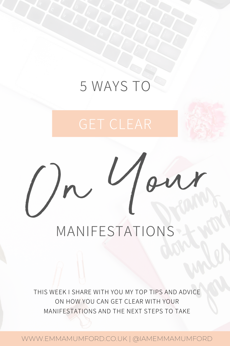 5 WAYS TO GET CLEAR ON YOUR MANIFESTATIONS - Emma Mumford