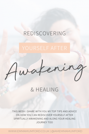REDISCOVERING YOURSELF AFTER AWAKENING & HEALING - Emma Mumford