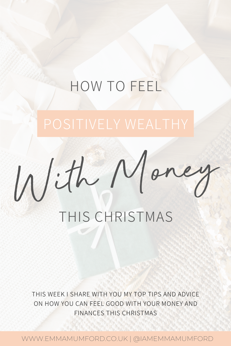 HOW TO FEEL POSITIVELY WEALTHY WITH MONEY THIS CHRISTMAS - Emma Mumford