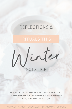 REFLECTIONS & RITUALS THIS WINTER SOLSTICE - Emma Mumford