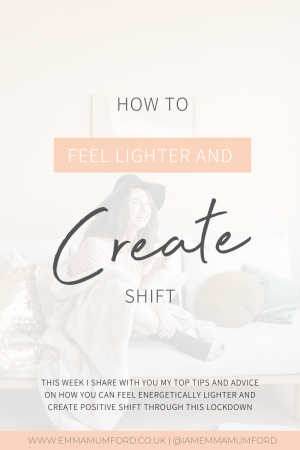 HOW TO FEEL LIGHTER & CREATE SHIFT - Emma Mumford