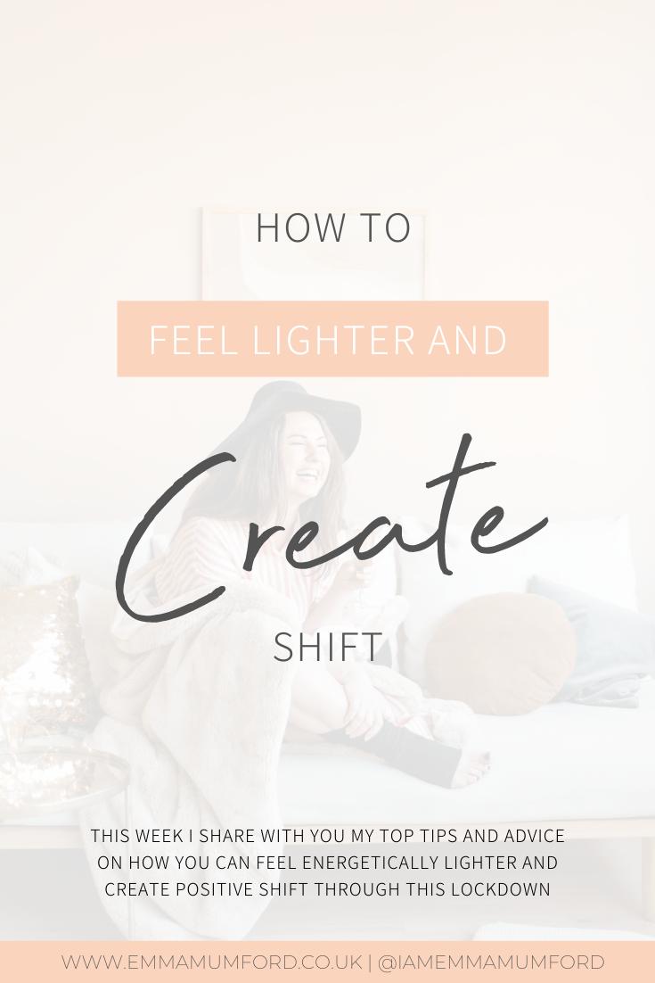 HOW TO FEEL LIGHTER & CREATE SHIFT - Emma Mumford