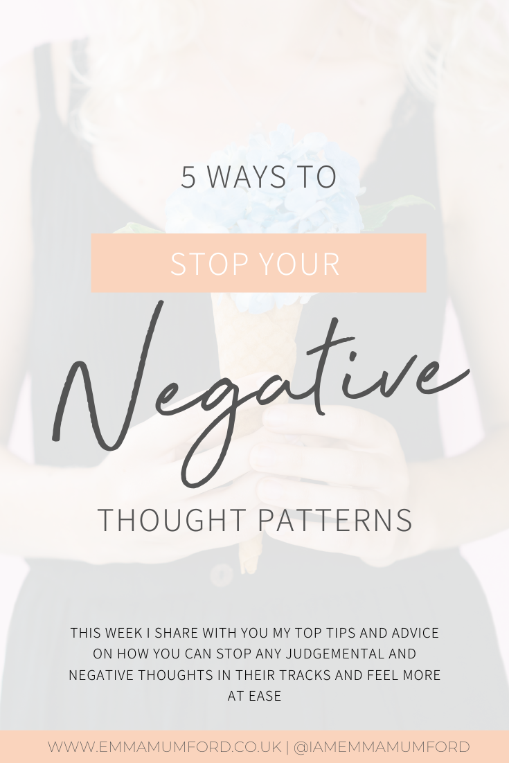 5 WAYS TO STOP YOUR NEGATIVE THOUGHT PATTERNS - Emma Mumford
