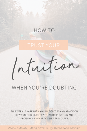 HOW TO TRUST YOUR INTUITION WHEN YOU'RE DOUBTING - Emma Mumford