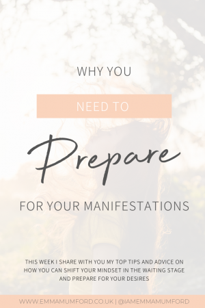 WHY YOU NEED TO PREPARE FOR YOUR MANIFESTATIONS - Emma Mumford