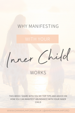 WHY MANIFESTING WITH YOUR INNER CHILD WORKS - Emma Mumford