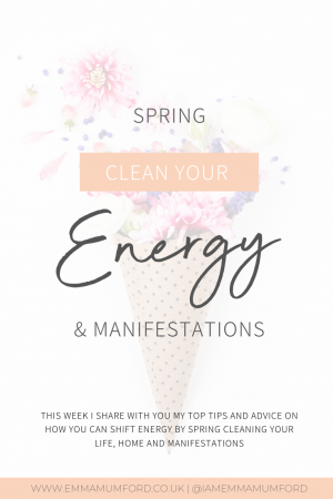 SPRING CLEAN YOUR ENERGY & MANIFESTATIONS - Emma Mumford
