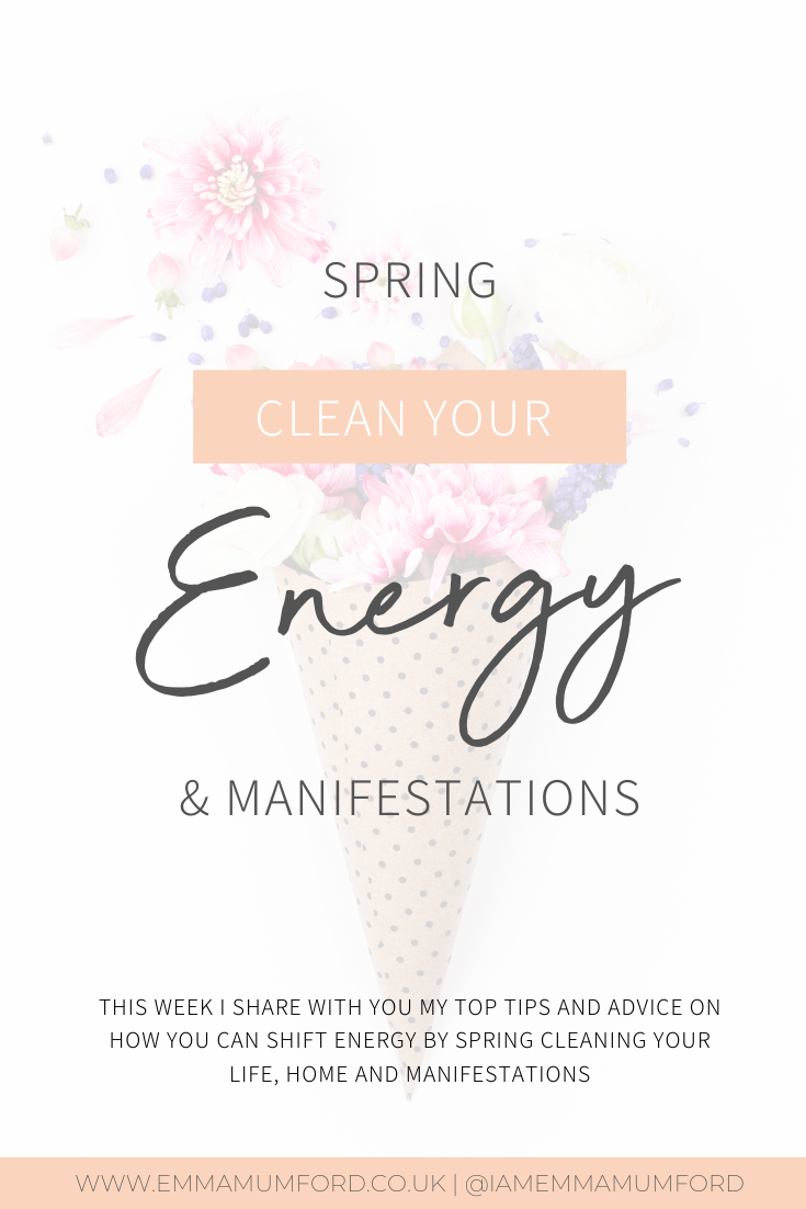 SPRING CLEAN YOUR ENERGY & MANIFESTATIONS - Emma Mumford