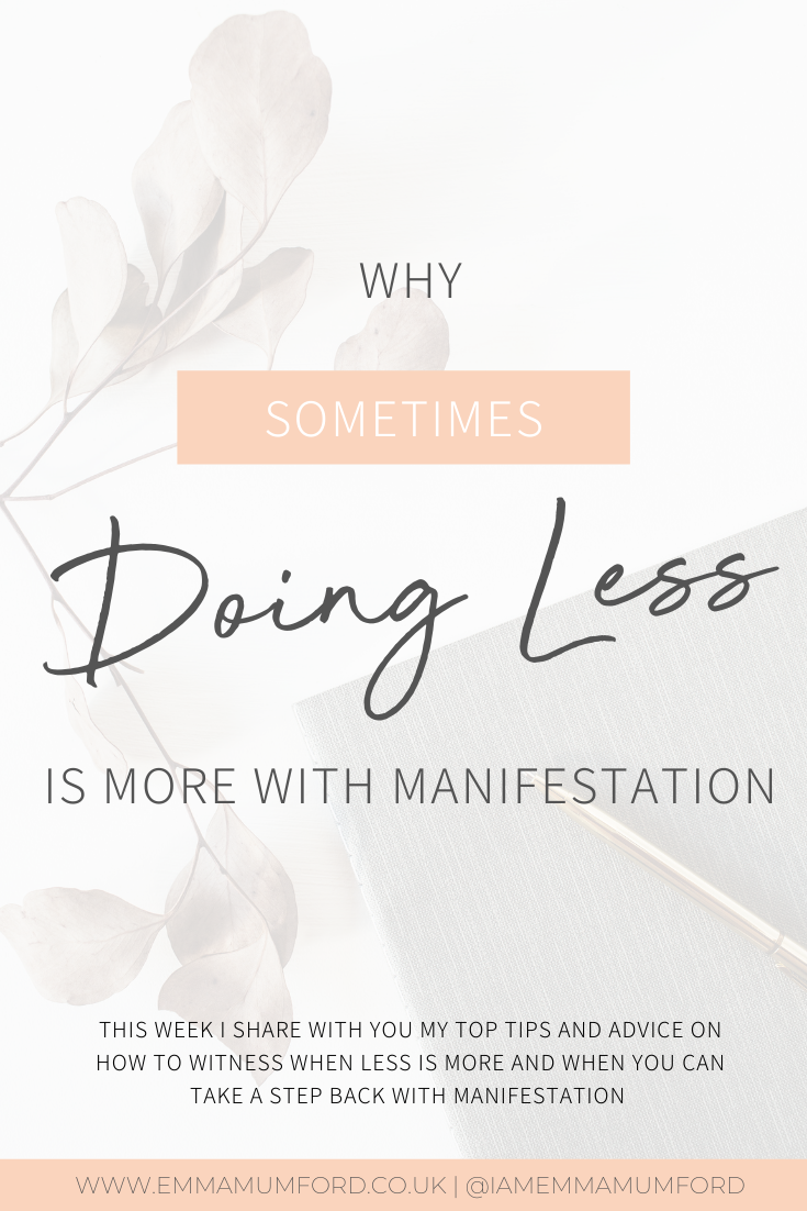 WHY SOMETIMES DOING LESS IS MORE WITH MANIFESTATION - Emma Mumford