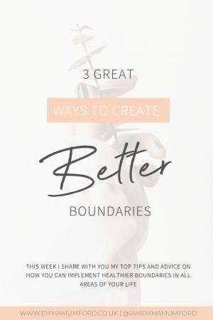 3 GREAT WAYS TO CREATE BETTER BOUNDARIES - Emma Mumford