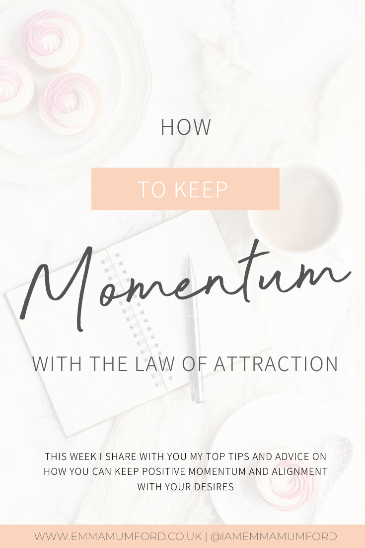 HOW TO KEEP MOMENTUM WITH THE LAW OF ATTRACTION - Emma Mumford