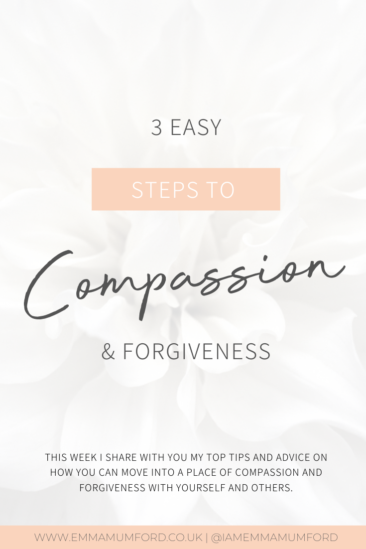 3 EASY STEPS TO COMPASSION & FORGIVENESS - Emma Mumford