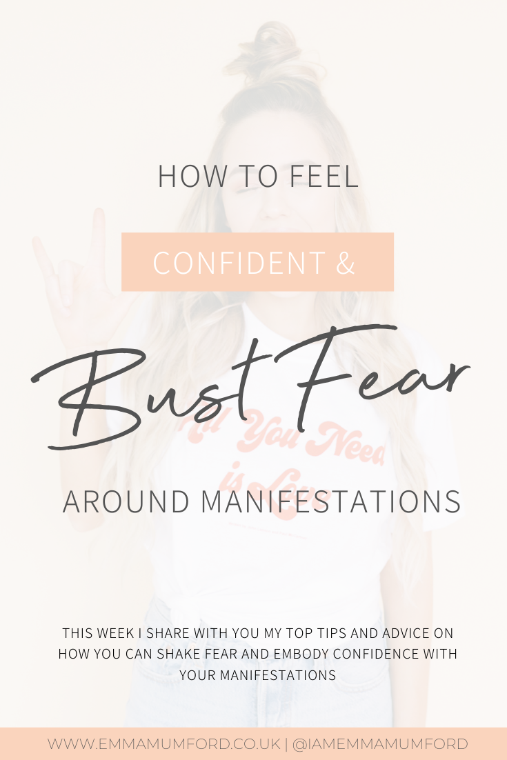 HOW TO FEEL CONFIDENT AND BUST FEAR AROUND MANIFESTATIONS - Emma Mumford