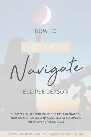 HOW TO POSITIVELY NAVIGATE ECLIPSE SEASON - Emma Mumford