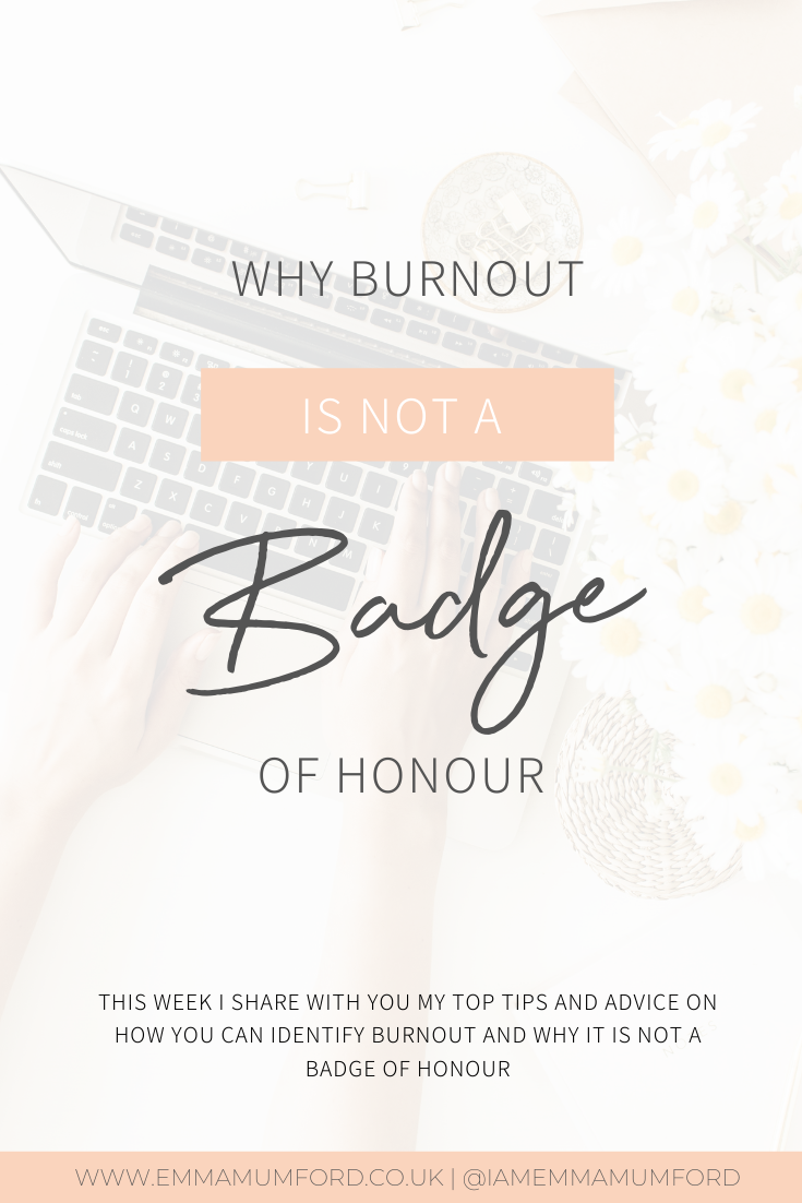 WHY BURNOUT IS NOT A BADGE OF HONOUR - Emma Mumford