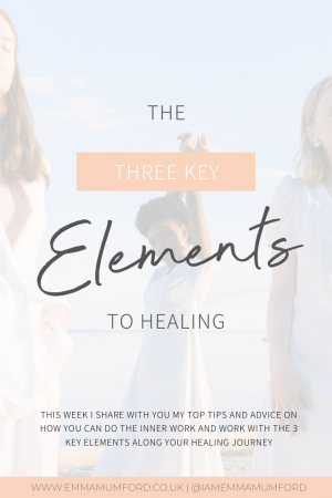THE 3 KEY ELEMENTS TO HEALING - Emma Mumford
