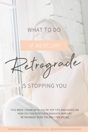 WHAT TO DO IF MERCURY RETROGRADE IS STOPPING YOU - Emma Mumford