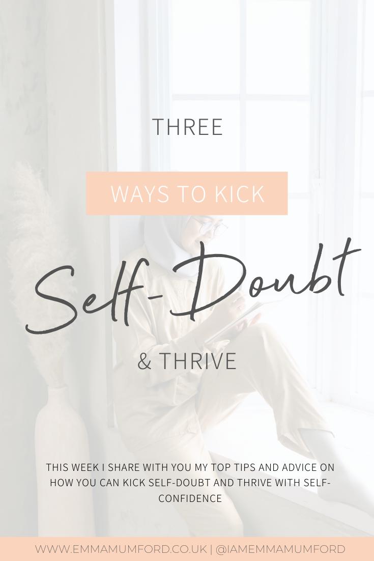 3 WAYS TO KICK SELF-DOUBT AND THRIVE - Emma Mumford