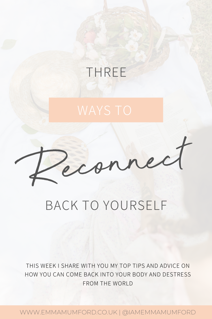 3 WAYS TO RECONNECT BACK TO YOURSELF - Emma Mumford