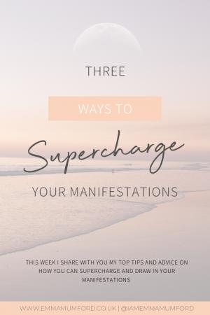 3 WAYS TO SUPERCHARGE YOUR MANIFESTATIONS - Emma Mumford